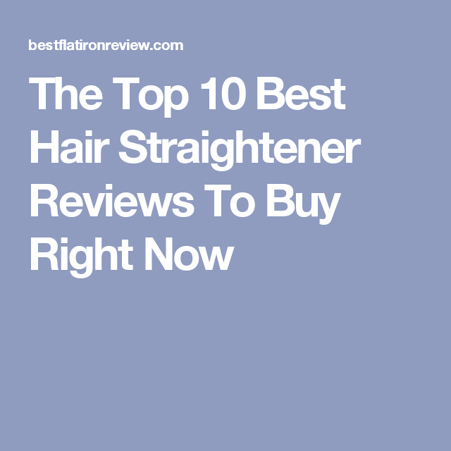 The Top 10 Best Hair Straightener Reviews To Buy Right Now