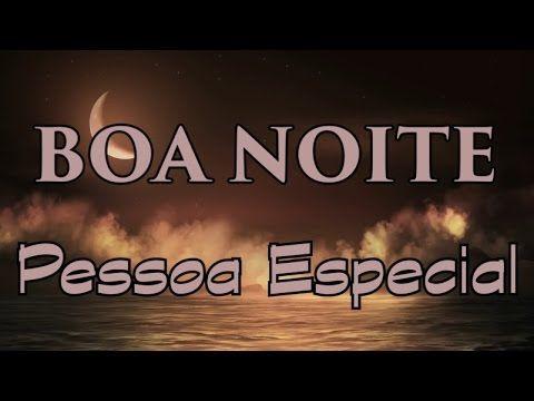 Boa Noite Pessoa Especial Linda Mensagem De Boa Noite Video