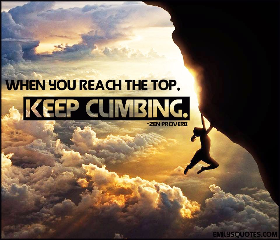 When you reach the top, keep climbing | Helping others quotes,  Inspirational quotes, Quote of the week