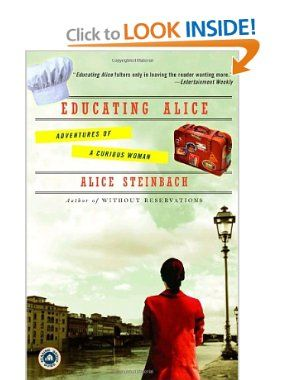 Educating Alice: Adventures of a Curious Woman: Alice Steinbach: 9780812973600: Amazon.com: Books