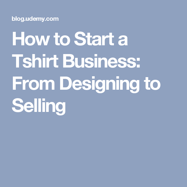 How to Start a Tshirt Business: From Designing to Selling