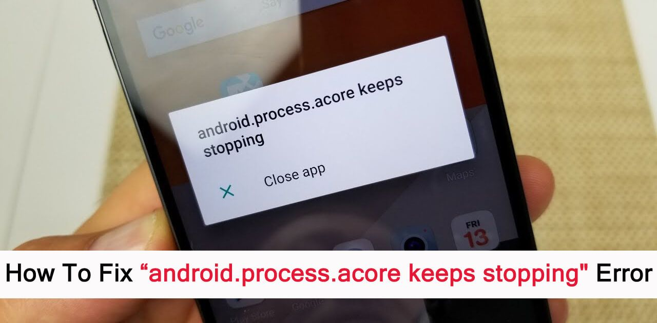 How To Fix Android Process Acore Keeps Stopping Error Android