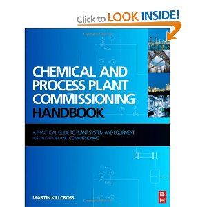 Chemical And Process Plant Commissioning Handbook A Practical