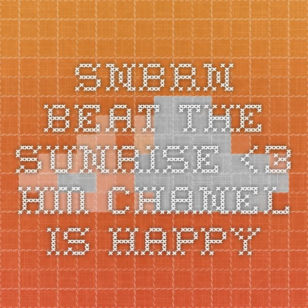 SNBRN- beat the sunrise <3 Hm CHANEL is happy