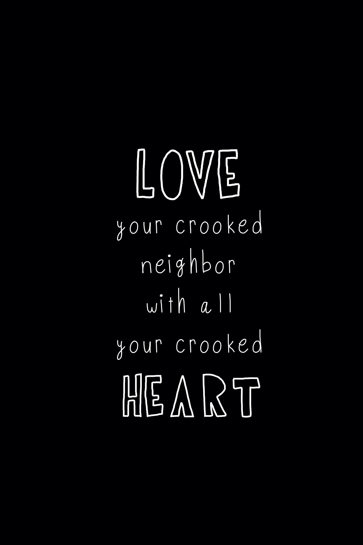 Quote About Looking For Love You Shall Love Your Crooked Neighbor With All Your Crooked Heart