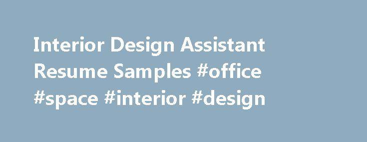 Interior Design Assistant Resume Samples #office #space #interior - interior design resume samples