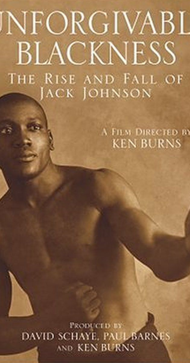 Unforgivable Blackness The Rise And Fall Of Jack Johnson 2004 Jack Johnson African American Movies Jack Johnson Boxer