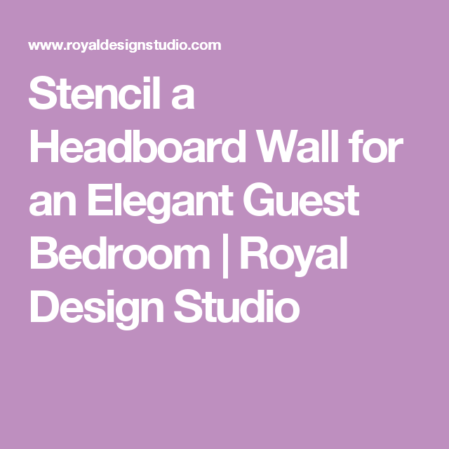 Stencil a Headboard Wall for an Elegant Guest Bedroom is part of Elegant Guest bedroom - Use stencils and metallic paint to create a custom stenciled headboard in an elegant, relaxing guest bedroom that oozes sparkle and style