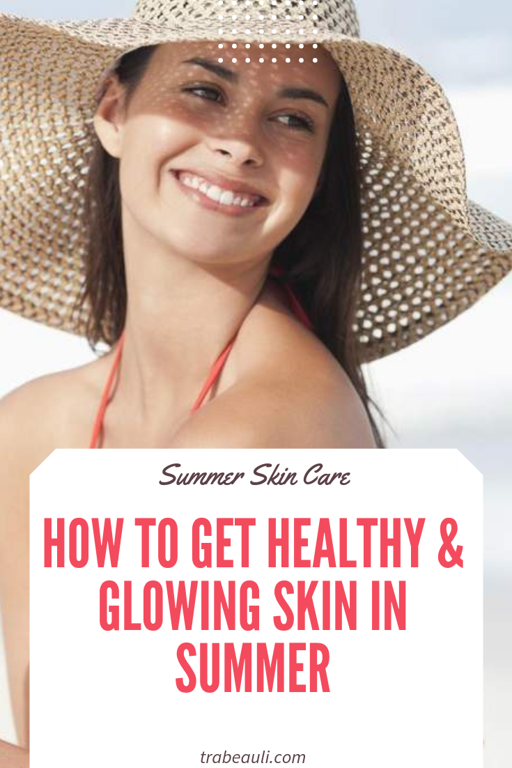14 Tips For Skin Care In Summer Follow These For Healthy Glowing Skin Healthy Glowing Skin Oily Skin Care Routine Skin Care