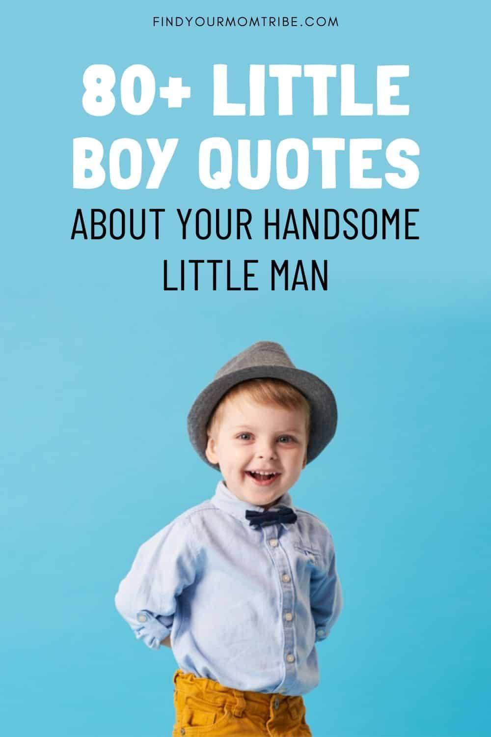 80 Little Boy Quotes About Your Handsome Little Man Little Boy Quotes Baby Boy Quotes Cute Quotes For Kids