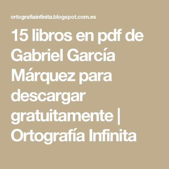 15 Libros En Pdf De Gabriel Garcia Marquez Para Descargar Gratuitamente Ortografia Infinita Libros Gabriel Garcia Gabriel Garcia Marquez