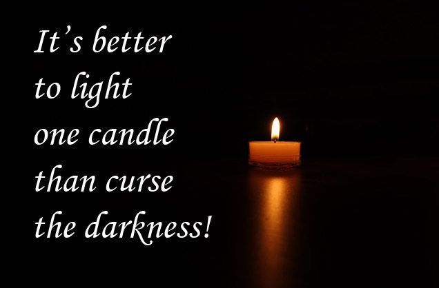 It's better to light one candle than curse the darkness is like a guiding principle for much of my work and life. At times I do rant and rave about what is wrong with the world, but most of t…