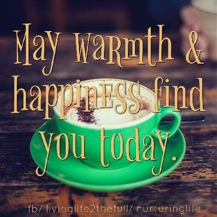 May warmth and happiness find you today. Coffee quote.