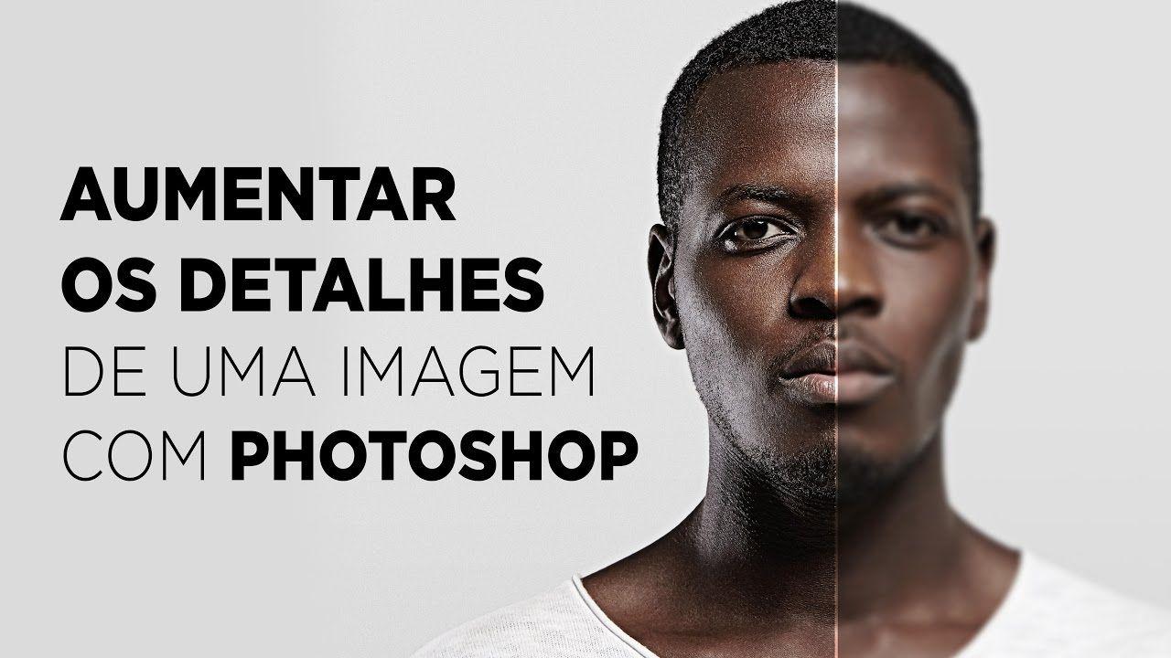 Como aumentar os detalhes de uma imagem com Photoshop
