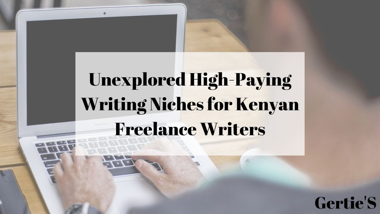 50 Unexplored High Paying Writing Niches For The Kenyan Freelancer Writing Online Jobs Online Work