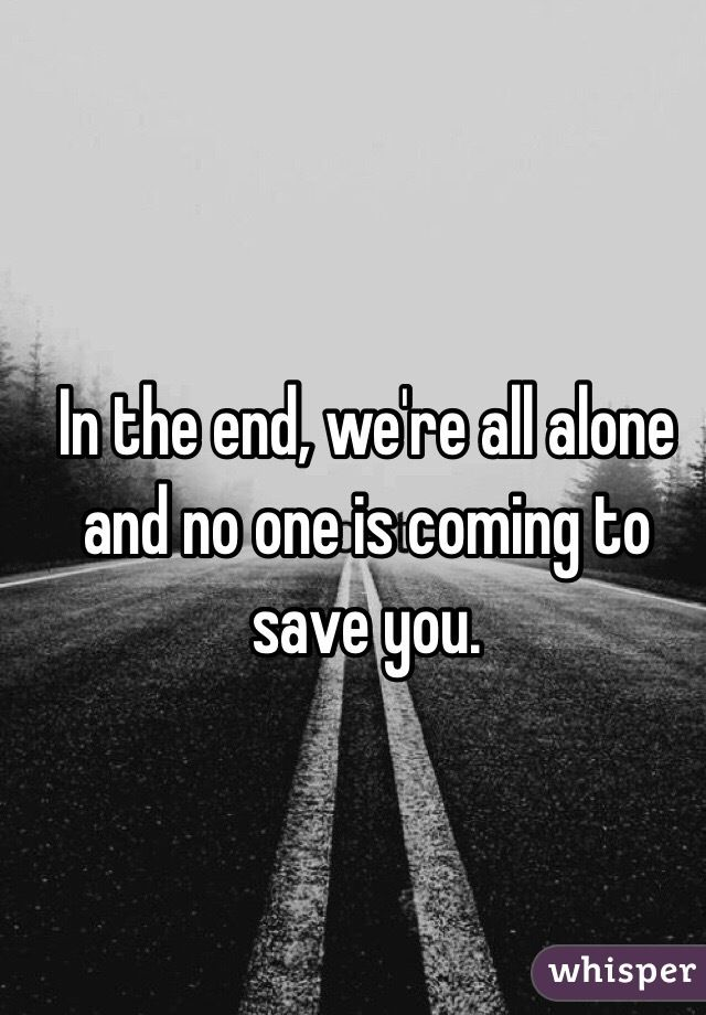 Pin By Ada Vargas On Sad Quotes Sad Quotes All Alone Save Yourself