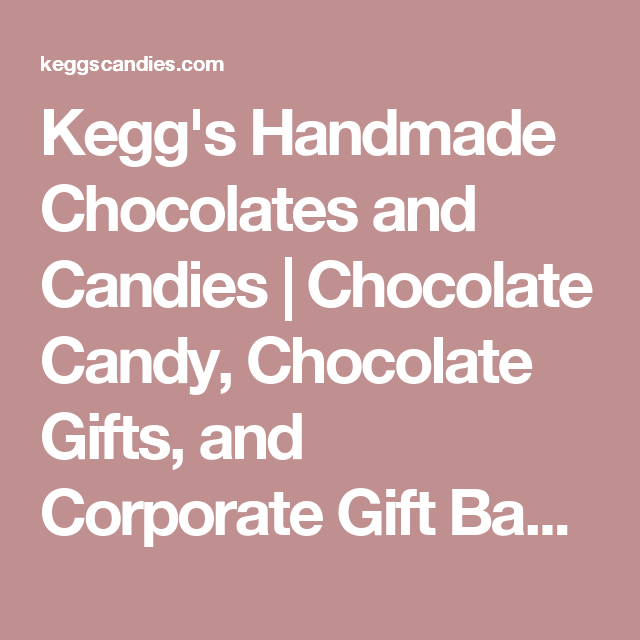 Kegg's Handmade Chocolates and Candies | Chocolate Candy, Chocolate Gifts, and Corporate Gift Baskets | Houston Chocolate Candy