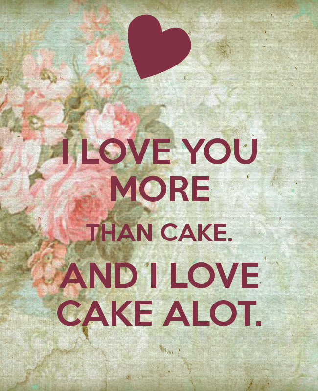 I Love You More Than Cake And I Love Cake Alot Greeting Imagefully Com Images Quotes Photos Pictures Joke Love You More Than Wedding Day Wishes My Love