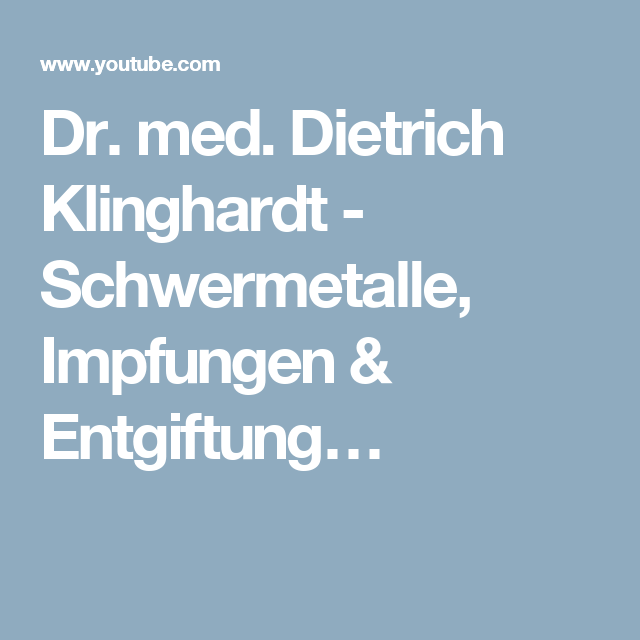 Dr. med. Dietrich Klinghardt - Schwermetalle, Impfungen & Entgiftung…