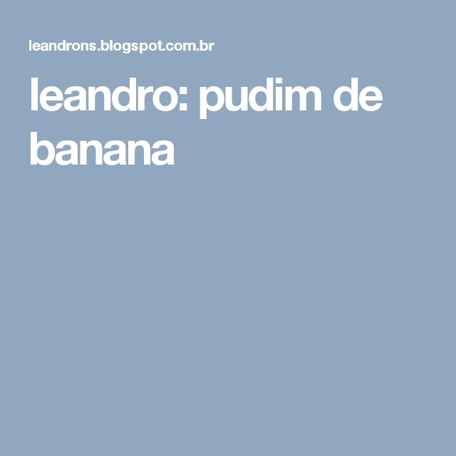 leandro: pudim de banana