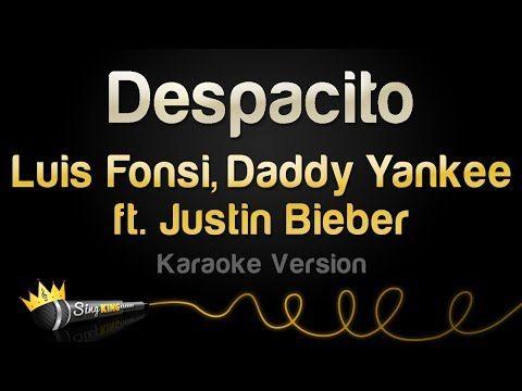 Luis Fonsi Daddy Yankee Ft Justin Bieber Despacito Karaoke Version Youtube No Lyrics So We Can Out To The Elements Daddy Yankee Karaoke Justin Bieber