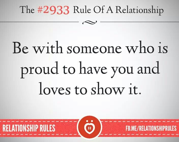 Be With Someone Who Is Proud To Have You And Shows It Relationship Rules Relationship Quotes Relationship