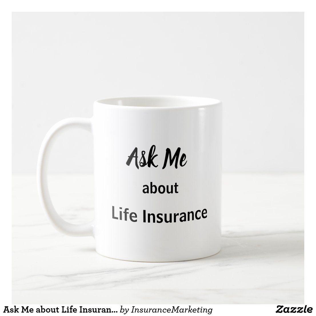 Ask me about life insurance coffee mug life