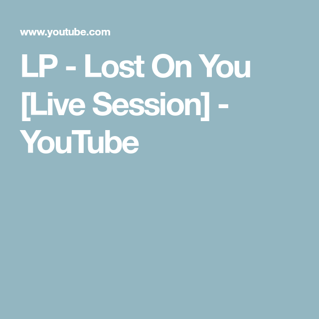Lp Lost On You Live Session Youtube Lost Session Youtube