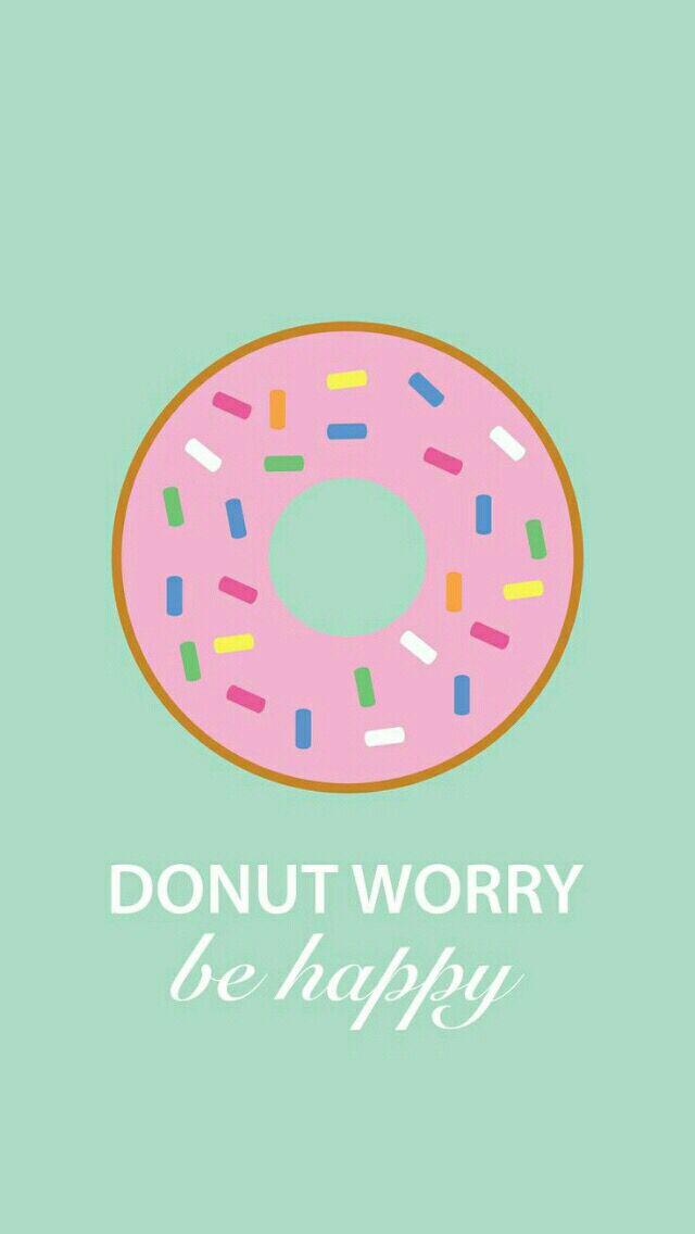 Donut worry be happy! Wallpaper iphone cute, Cute