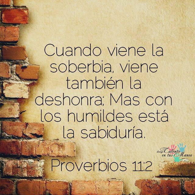 Versiculos De La Biblia De Animo: ♥Talento En Tus Manos♥: PROVERBIOS 11:2