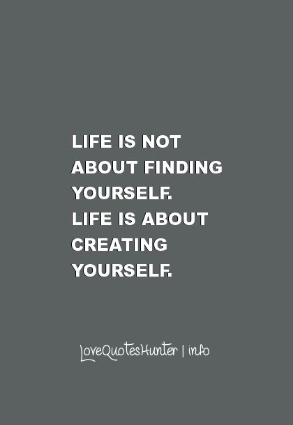30 Famous Inspirational Quotes Life Is Not About Finding Yourself