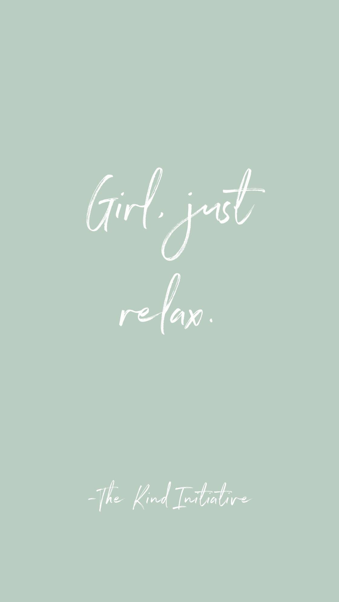 Girl Just Relax Relax Quotes Inspiration Relax Quotes Ispirational Quotes