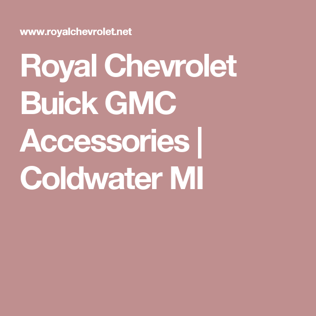 Royal Chevrolet Buick GMC Accessories | Coldwater MI