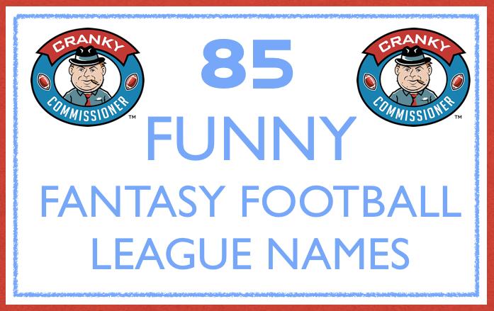 85 Funny Fantasy Football League Names Cranky Commissioner Fantasy Football League Names Clever Fantasy Football Names Fantasy Football Names Funny