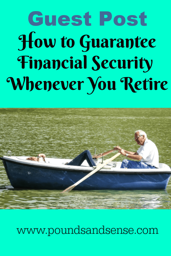 Guest Post: How to Guarantee Financial Security Whenever You Retire