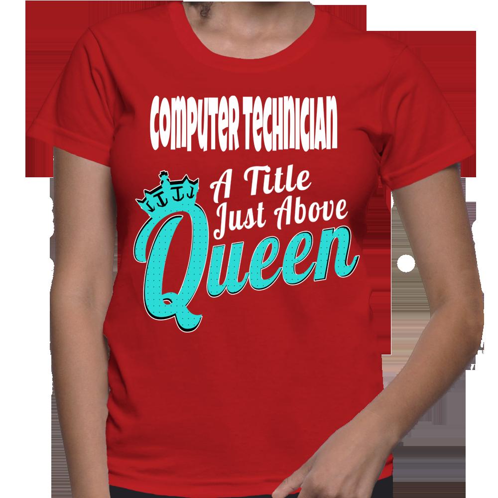 Computer Technician A Title Just Above Queen T-Shirt