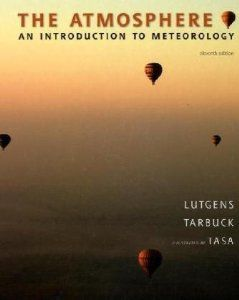 The Atmosphere: An Introduction to Meteorology (11th Edition) by Frederick K. Lutgens. $9.21. 508 pages. Publication: January 19, 2009. Edition - 11. Author: Frederick K. Lutgens. Publisher: Prentice Hall; 11 edition (January 19, 2009)