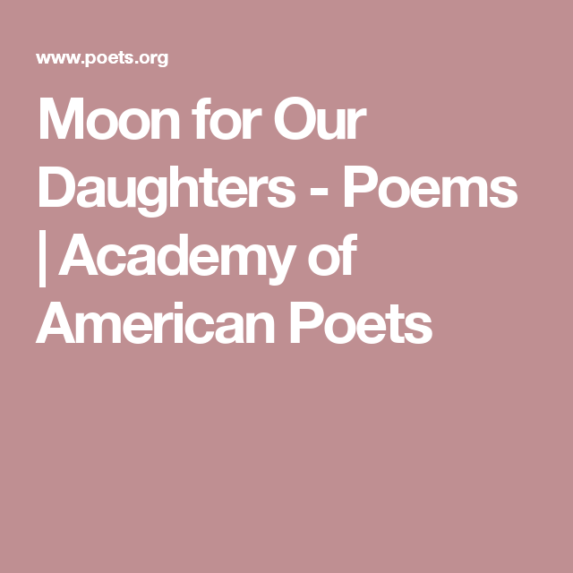 Moon for Our Daughters - Poems | Academy of American Poets
