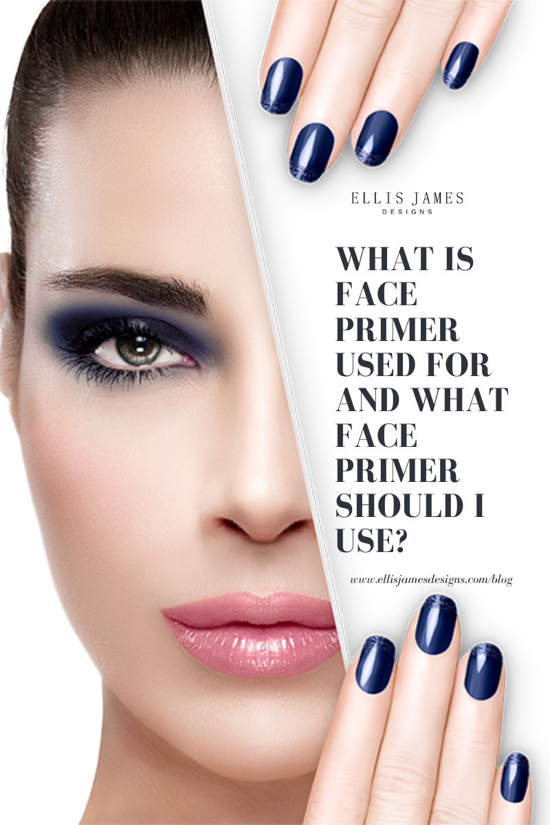 What Is The Purpose Of A Makeup Primer Is Face Primer Necessary Review By Ellis James Designs In 2020 Face Primer Makeup Primer Best Face Primer