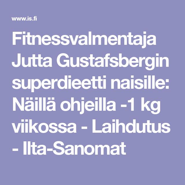 Fitnessvalmentaja Jutta Gustafsbergin superdieetti naisille: Näillä ohjeilla -1 kg viikossa - Laihdutus - Ilta-Sanomat
