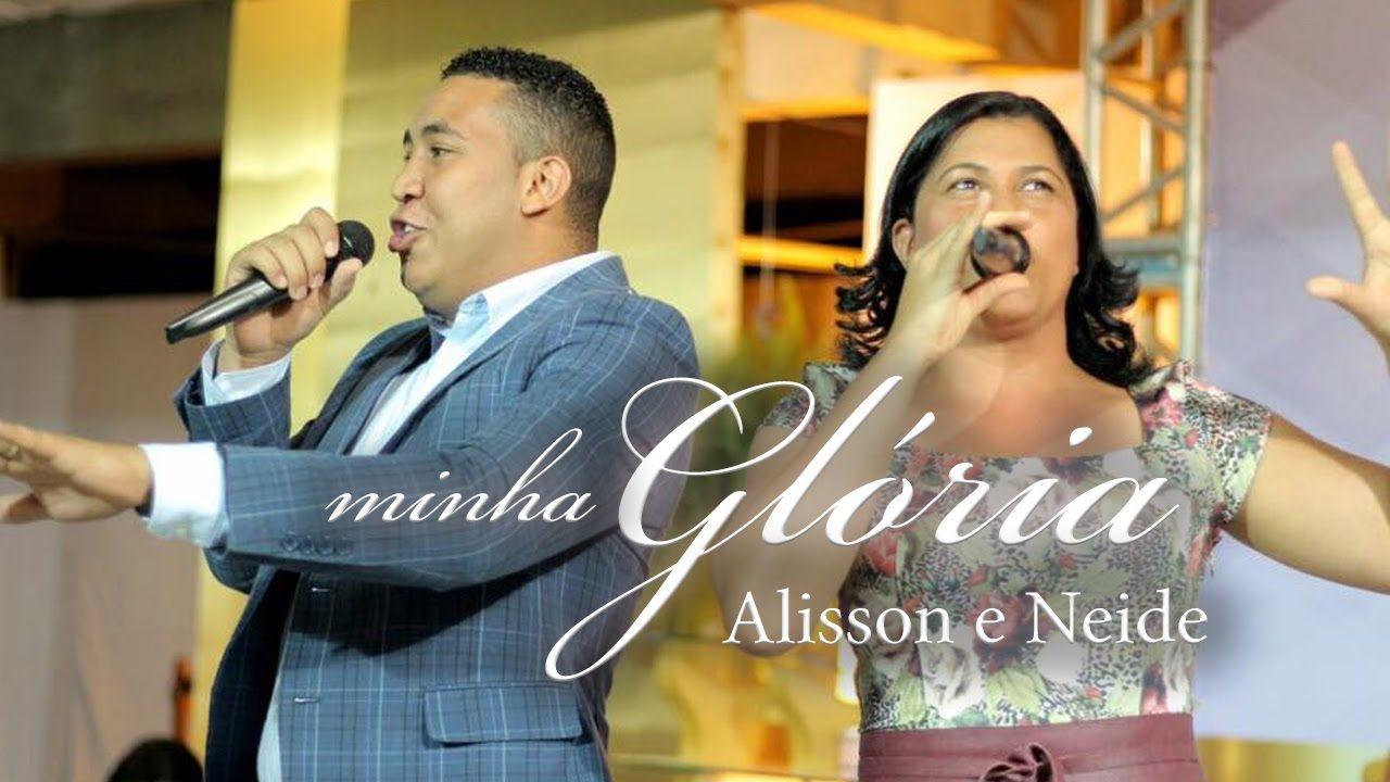 Alisson E Neide Minha Gloria Nova Musica Mit Bildern