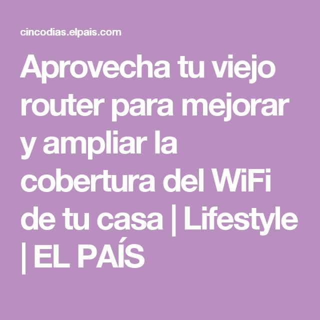 Aprovecha tu viejo router para mejorar y ampliar la cobertura del wifi de tu casa lifestyle - Ampliar cobertura wifi en casa ...