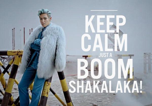 Keep Calm Just A Boom Shakalaka Bigbang Fantasticbaby Top Gdragon Seungri Lifestyle Kpop Music Partyhard Bigbang Boom Shakalaka Fantastic Baby