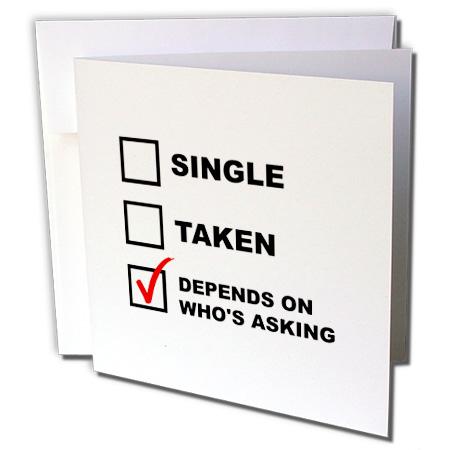 3drose Single Taken Depends On Whos Asking Greeting Cards 6