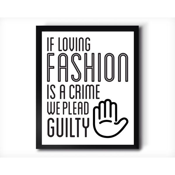 If loving fashion is a crime we plead guilty-modern home decor,... ($9.95) ❤ liked on Polyvore featuring home, home decor, wall art, white wall art, black white home decor, modern home decor, typography wall art and black wall art