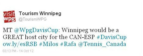 """""""Winnipeg would be a GREAT host city for the CAN-ESP Davis Cup."""""""
