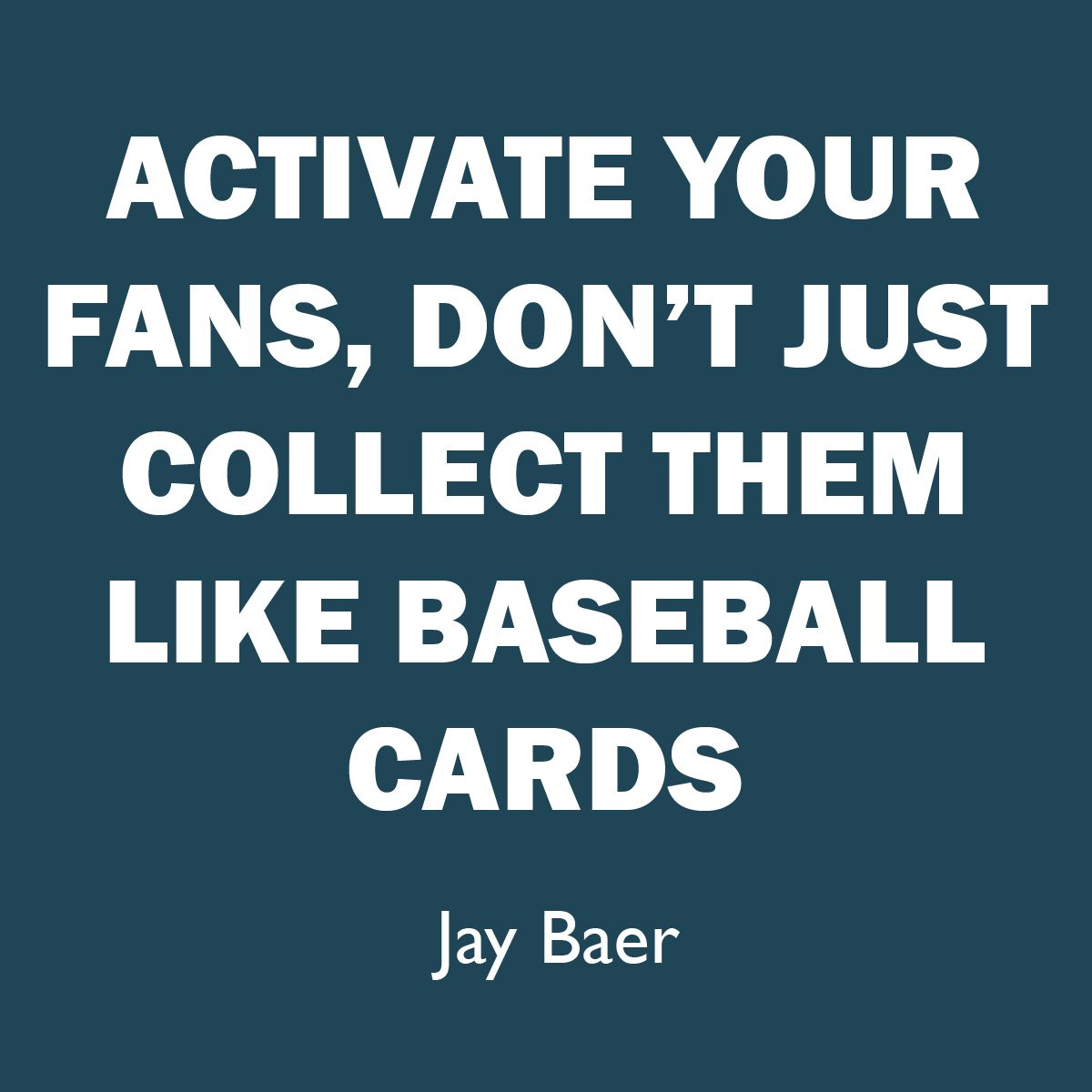 Activate Your Fans Dont Just Collect Them Like Baseball Cards