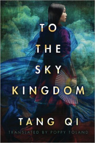 To The Sky Kingdom By Tang Qi Spanning A Thousand Years Of