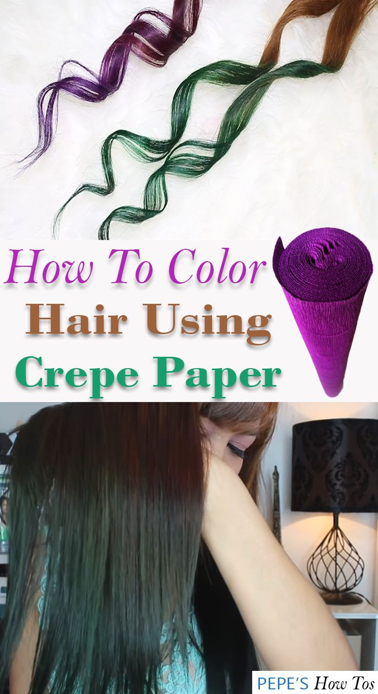 How To Color Your Hair Using Crepe Paper Pinterest Hair Coloring