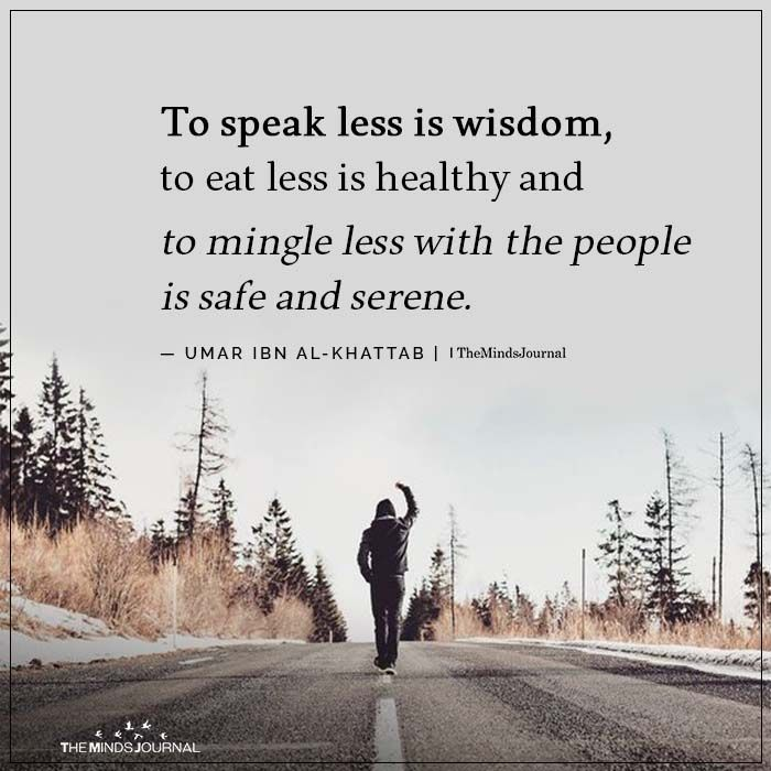 To speak less is wisdom, to eat less is healthy and to mingle less